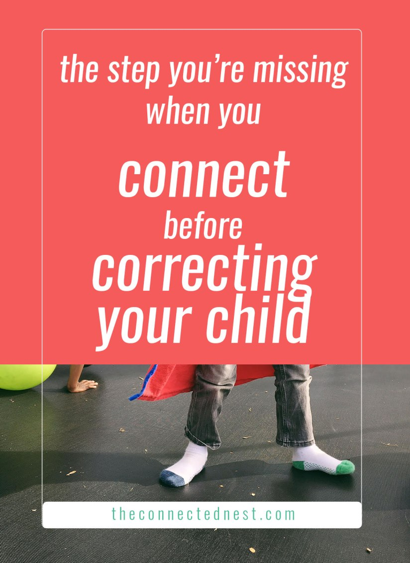 the step you're missing when you connect before correcting your child