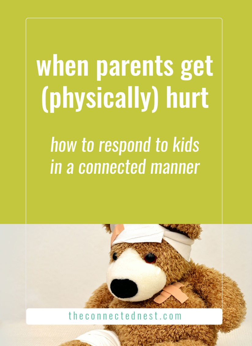 when parents get physically hurt — how to respond to kids in a connected manner
